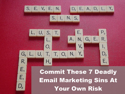 Warning! Commit These 7 Deadly Email Marketing Sins At Your Own Risk
