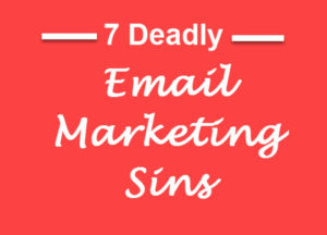 7 Deadly Email Marketing Sins