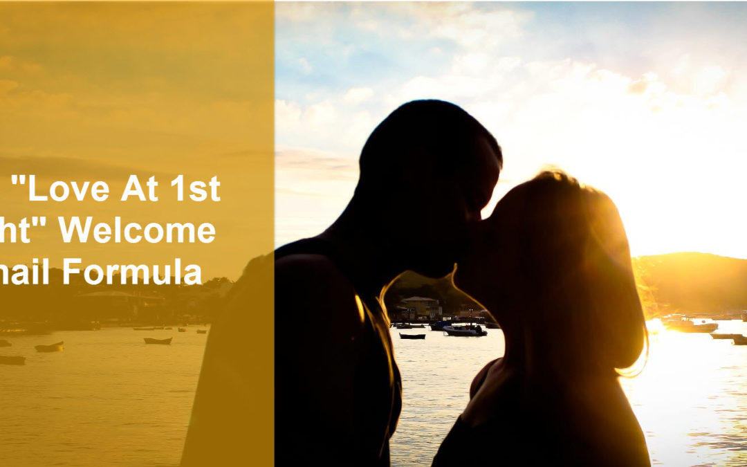 """Love At 1st Sight""- Double Your Open Rates With This Irresistible Welcome Email"