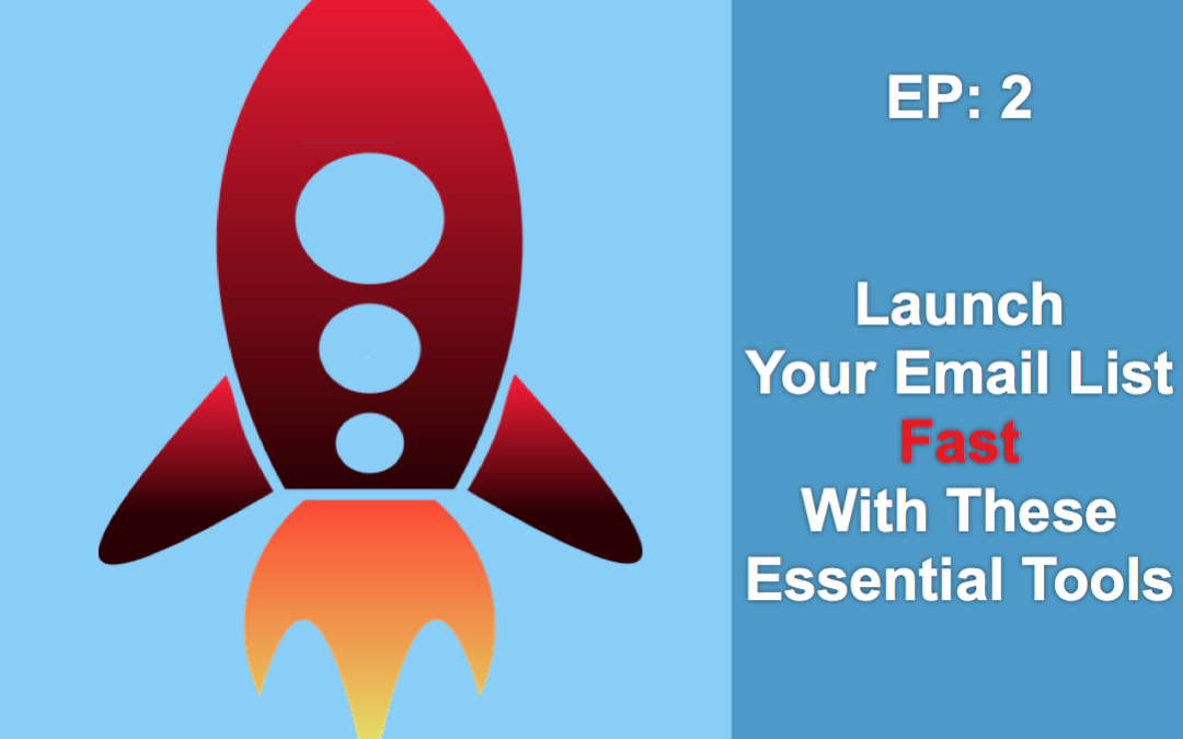 EP2: Launch Your Email List Fast With These 2 Essential Tools