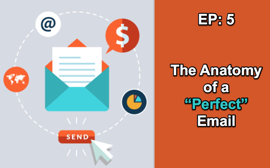 "EP5:  The Anatomy of a ""Perfect"" Email"
