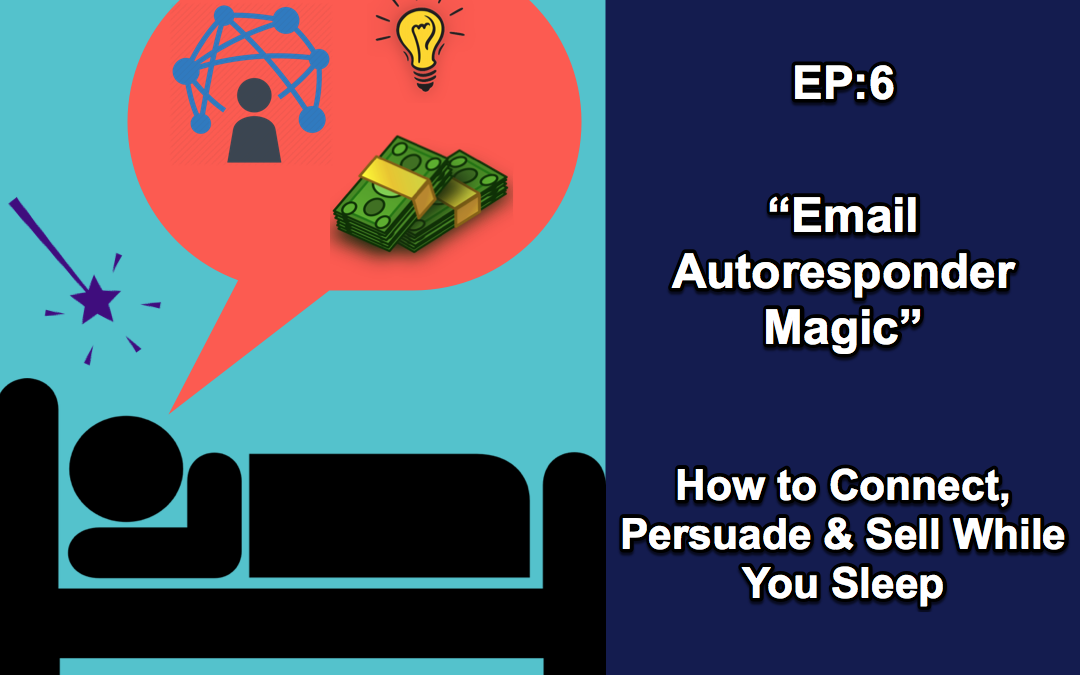 """EP 6: """" Email Autoresponder Magic"""" How to Connect, Persuade & Sell While You Sleep"""