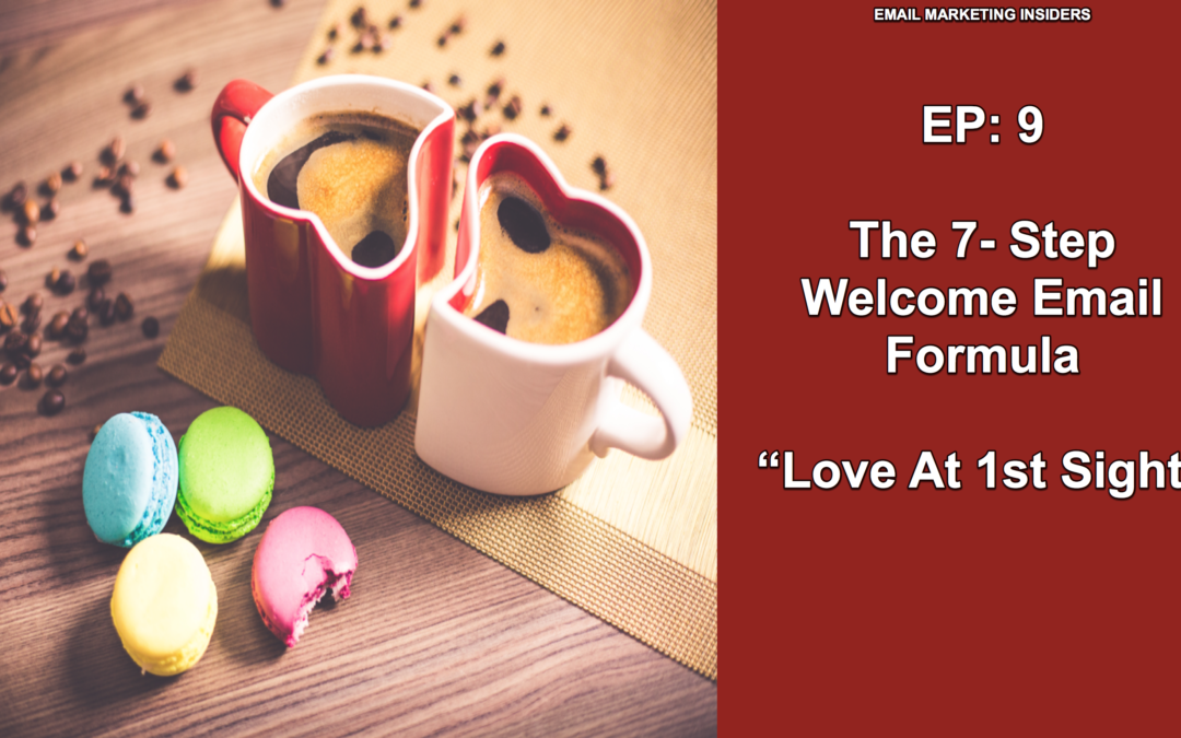 "EP 9: The 7-Step Welcome Email Formula ""Love At 1st Sight"""