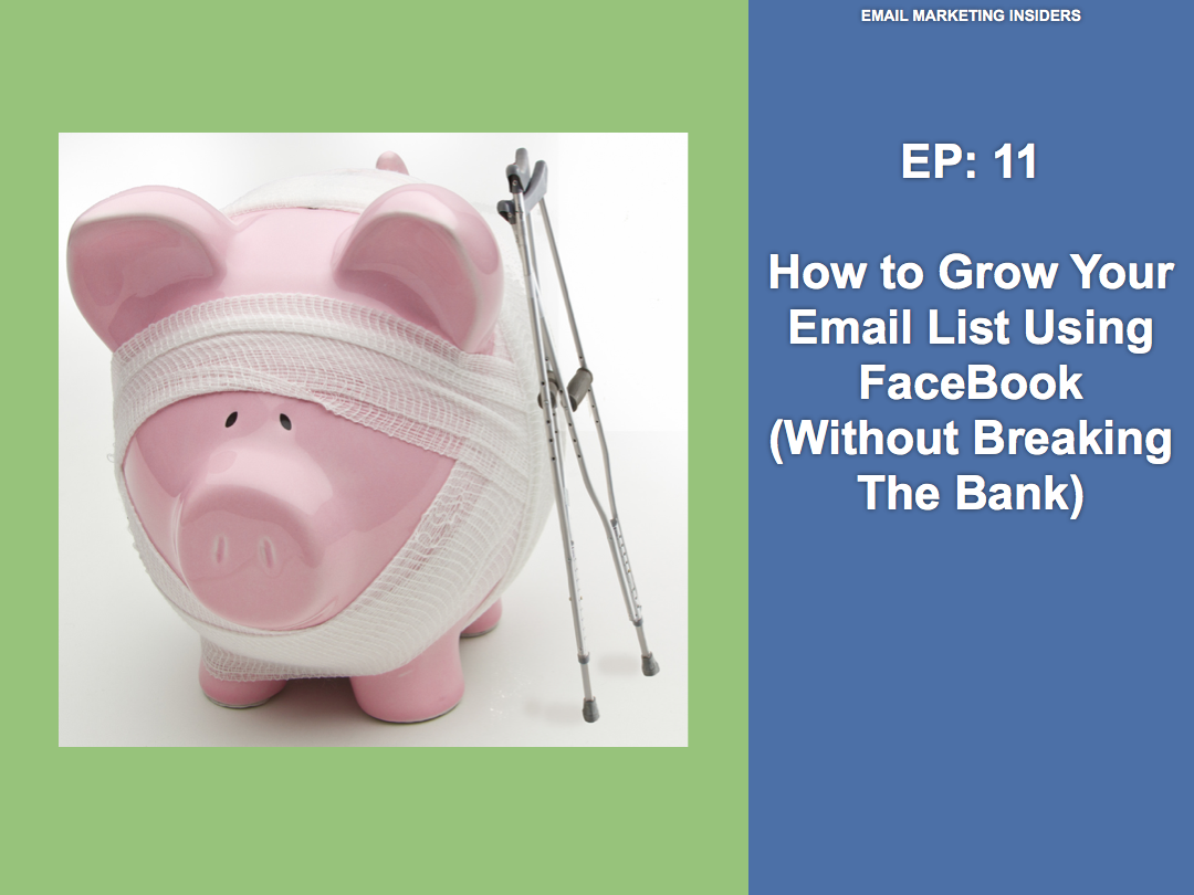 EP 11: How To Grow Your Email List Using Facebook (Without Breaking The Bank)