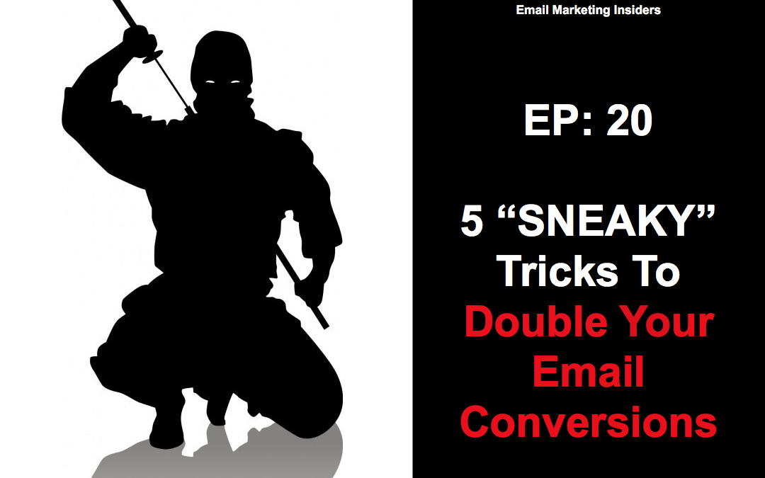 "EP 20: 5 ""Sneaky"" Tricks To Double Your Email Conversions"