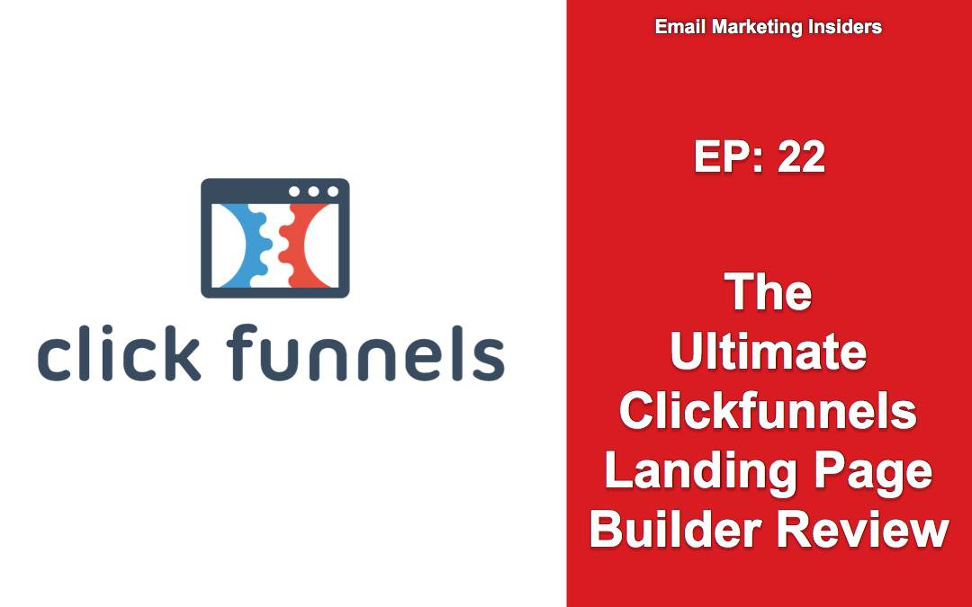 EP 22: The Ultimate Clickfunnels Landing Page Builder Review